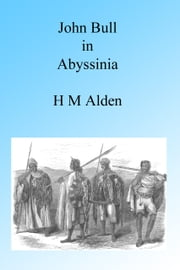 John Bull in Abyssinia, Illustrated ebook by H M Alden
