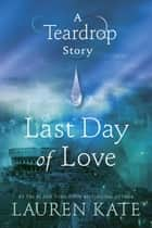 Last Day of Love: A Teardrop Story ebook by Lauren Kate