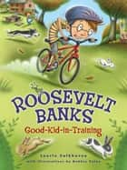 Roosevelt Banks, Good-Kid-in-Training ebook by Laurie Calkhoven, Debbie Palen