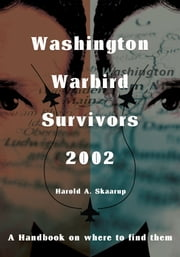 Washington Warbird Survivors 2002 - A Handbook on Where to Find Them ebook by Harold A. Skaarup