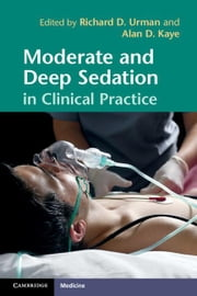 Moderate and Deep Sedation in Clinical Practice ebook by Urman, Richard D.