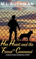 "Her Heart and the ""Friend"" Command ebook by M. L. Buchman"