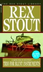 Trio for Blunt Instruments eBook by Rex Stout
