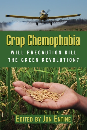 Crop Chemophobia - Will Precaution Kill the Green Revolution? ebook by Claude Barfield,Euros Jones,Doug Nelson,Alexander Rincus,Richard Tren,Mark Whalon,Jeanette Wilson
