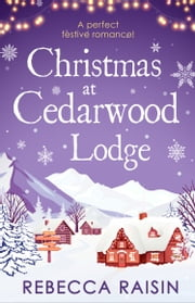Christmas At Cedarwood Lodge: Celebrations and Confetti at Cedarwood Lodge / Brides and Bouquets at Cedarwood Lodge / Midnight and Mistletoe at Cedarwood Lodge ebook by Rebecca Raisin