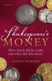 Shakespeare's Money - How much did he make and what did this mean? ebook by Robert Bearman