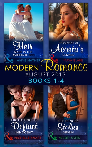Modern Romance Collection: August 2017 Books 1 - 4: An Heir Made in the Marriage Bed / The Prince's Stolen Virgin / Protecting His Defiant Innocent / Pregnant at Acosta's Demand 電子書 by Anne Mather,Maisey Yates,Michelle Smart,Maya Blake