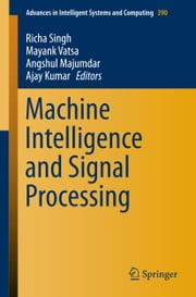 Machine Intelligence and Signal Processing ebook by Richa Singh,Mayank Vatsa,Angshul Majumdar,Ajay Kumar