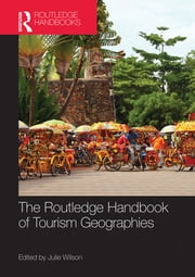 The Routledge Handbook of Tourism Geographies ebook by Julie Wilson