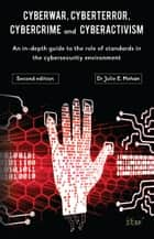 Cyberwar, Cyberterror, Cybercrime & Cyberactivism (2nd Edition) - An in-depth guide to the role of standards in the cybersecurity environment ebook by Julie Mehan