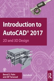 Introduction to AutoCAD 2017 - 2D and 3D Design ebook by Bernd S. Palm, Alf Yarwood