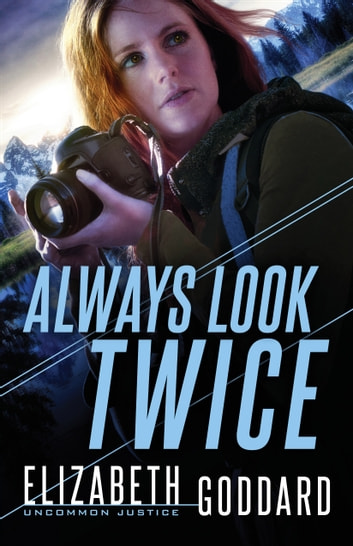 Always Look Twice (Uncommon Justice Book #2) ebook by Elizabeth Goddard