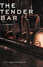 The Tender Bar eBook by J R Moehringer