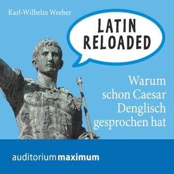 Latin Reloaded (Ungekürzt) audiobook by Karl Wilhelm Weeber