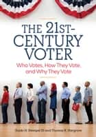 The 21st-Century Voter: Who Votes, How They Vote, and Why They Vote [2 volumes] ebook by Guido H. Stempel III,Thomas K. Hargrove