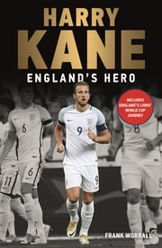 Harry Kane - England's Hero ebook by Frank Worral