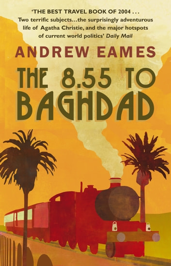 The 8.55 To Baghdad ebook by Andrew Eames