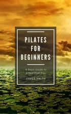 Pilates for Beginners - For Beginners ebook by James Smith