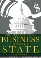 The Separation of Business and State ebook by Ryan Dawson
