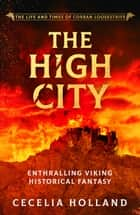 The High City - Enthralling Viking historical fantasy eBook by Cecelia Holland