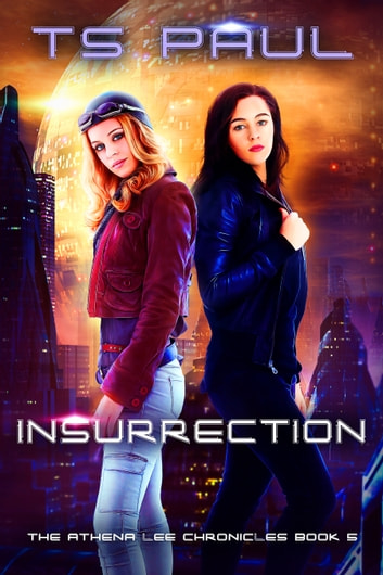 Insurrection - A Space Opera Heroine Adventure ebook by T S Paul