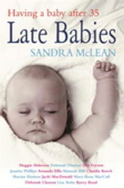 Late Babies - Having a Baby After 35 ebook by Sandra McLean