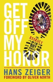 Get Off My Honor!: The Assault on the Boy Scouts of America ebook by Hans Zeiger