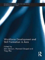 Workforce Development and Skill Formation in Asia ebook by John Benson,Howard Gospel,Ying Zhu