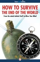How to Survive the End of the World ebook by HowStuffWorks