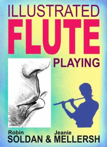 Illustrated Fluteplaying ebook by Robin Soldan,Jeanie Mellersh