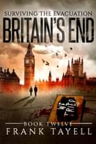 Surviving The Evacuation, Book 12: Britain's End ebook by Frank Tayell