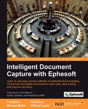 Intelligent Document Capture with Ephesoft ebook by Pat Myers, Ike Kavas, Michael Muller, Clifford Laurin