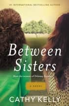 Between Sisters ebook by Cathy Kelly