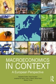 Macroeconomics in Context - A European Perspective ebook by Sebastian Dullien, Neva Goodwin, Jonathan M. Harris,...