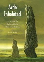 Arda Inhabited - Environmental Relationships in the Lord of the Rings ebook by Susan Jeffers