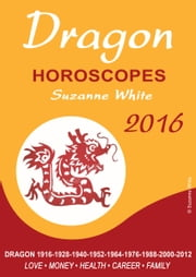 Dragon Horoscopes Suzanne White 2016 ebook by Suzanne White