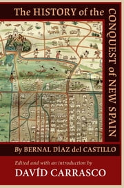 The History of the Conquest of New Spain by Bernal Diaz del Castillo ebook by Davíd Carrasco