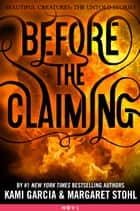 Before the Claiming ebook by Kami Garcia,Margaret Stohl