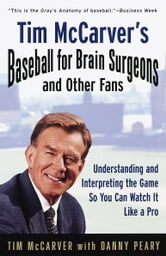 Tim McCarver's Baseball for Brain Surgeons and Other Fans - Understanding and Interpreting the Game So You Can Watch It Like a Pro ebook by Tim McCarver,Danny Peary