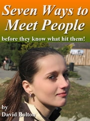 Seven Ways to Meet People: Before They Know What Hit Them! ebook by David Bolton