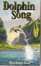 Dolphin Song ebook by Michael Tod