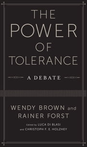 The Power of Tolerance - A Debate ebook by Wendy Brown,Rainer Forst,Luca Di Blasi,Christoph F. E. Holzhey