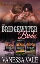 Their Bridgewater Brides: Books 5 - 7 ebook by Vanessa Vale