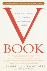 The V Book - A Doctor's Guide to Complete Vulvovaginal Health ebook by Elizabeth G. Stewart, M.D.,Paula Spencer