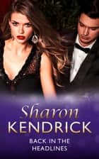Back in the Headlines (Mills & Boon Modern) (Scandal in the Spotlight, Book 3) ebook by Sharon Kendrick