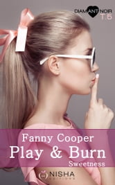 Play & burn - tome 5 Sweetness ebook by Fanny Cooper
