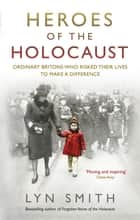 Heroes of the Holocaust - Ordinary Britons who risked their lives to make a difference ebook by Lyn Smith