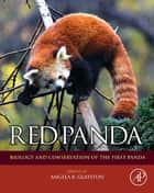Red Panda - Biology and Conservation of the First Panda ebook by Angela R. Glatston
