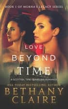 Love Beyond Time - A Scottish, Time Travel Romance 電子書 by Bethany Claire