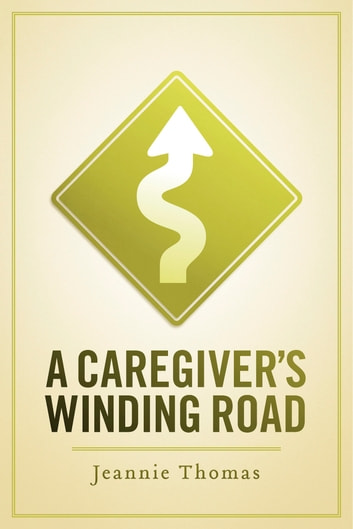 A Caregiver's Winding Road ebook by Jeannie Thomas